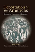 Deportation in the Americas: Histories of Exclusion and Resistance (Walter Prescott Webb Memorial Lectures, published for the University of Texas at Arlington by Texas A&M University Press)