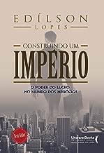 Construindo um Império - o Poder do Lucro no Mundo dos Negócios de Edílson Lopes pela Ser Mais (2017)