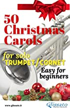 50 Christmas Carols for solo Trumpet/Cornet: Easy for beginners