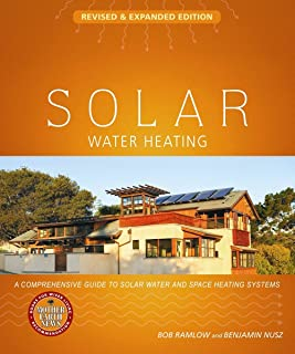 Solar Water Heating--Revised & Expanded Edition: A Comprehensive Guide to Solar Water and Space Heating Systems (Mother Ea...