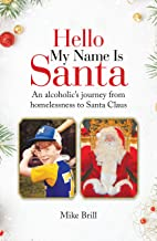 Hello My Name Is Santa: An Alcoholic's Journey from Homelessness to Santa Claus