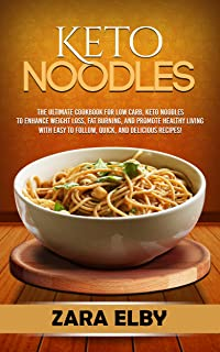 Keto Noodles: The Ultimate Cookbook for Low Carb, Keto Noodles to Enhance Weight Loss, Fat Burning, and Promote Healthy Living with Easy to Follow, Quick, and Delicious Recipes! (English Edition)