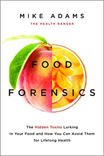 Food Forensics: The Hidden Toxins Lurking in Your Food and How You Can Avoid Them for Lifelong Health