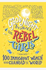 Good Night Stories for Rebel Girls: 100 Immigrant Women Who Changed the World Kindle Edition