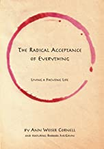 The Radical Acceptance of Everything: Living a Focusing Life