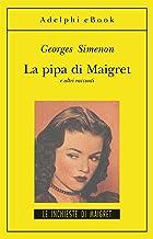 La pipa di Maigret: e altri racconti (Le inchieste di Maigret: racconti Vol. 5)