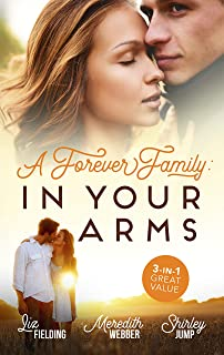 A Forever Family: In Your Arms/The Last Woman He'd Ever Date/A Forever Family for the Army Doc/One Day to Find a Husband