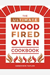 The Ultimate Wood-Fired Oven Cookbook: Recipes, Tips and Tricks that Make the Most of Your Outdoor Oven Kindle Edition