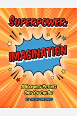Superpower: IMAGINATION: A Book with Pictures Only You Can See Kindle Edition