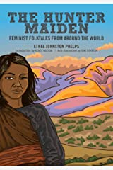 The Hunter Maiden: Feminist Folktales from Around the World Kindle Edition