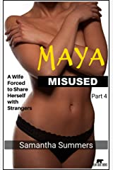 Maya Misused - Part 4: A Wife Forced to Share Herself with Strangers Kindle Edition