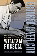 Crooked River City: The Musical Life of Nashville's William Pursell (American Made Music Series)