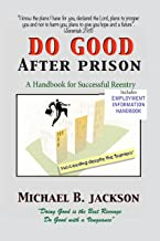 How to Do Good After Prison: A Handbook for Successful Reentry