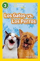 National Geographic Readers: Los Gatos vs. Los Perros (Cats vs. Dogs) (Spanish Edition) Kindle Edition