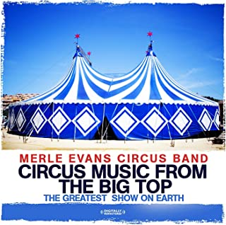 Circus Music From The Big Top - The Greatest Show On Earth (Digitally Remastered)