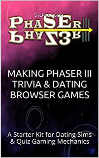 Making Phaser III Trivia & Dating Browser Games: A Starter Kit for Dating Sims & Quiz Gaming Mechanics (Creating Phaser3 Online Games Book 4)