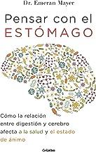 Pensar con el estómago: Cómo la relación entre digestión y cerebro afecta a la salud y el estado de ánimo (Spanish Edition)