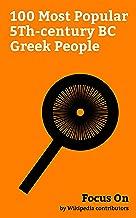 Focus On: 100 Most Popular 5Th-century BC Greek People: Leonidas I, Hippocrates, Herodotus, Heraclitus, Thucydides, Aristophanes, Themistocles, Gorgo, Queen of Sparta, Empedocles, Zeno of Elea, etc.