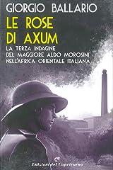 Le rose di Axum: La terza indagine del maggiore Aldo Morosini nell'Africa orientale italiana (Le indagini del maggiore Aldo Morosini nell'Africa Vol. 3) Formato Kindle