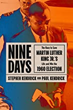 Nine Days: The Race to Save Martin Luther King Jr.'s Life and Win the 1960 Election