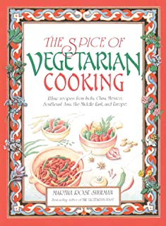 The Spice of Vegetarian Cooking: Ethnic Recipes from India, China, Mexico, Southeast Asia, the Middle East, and Europe