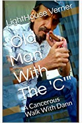 """""""Old Man With The 'C'"""": A Cancerous Walk With Dann Kindle Edition"""