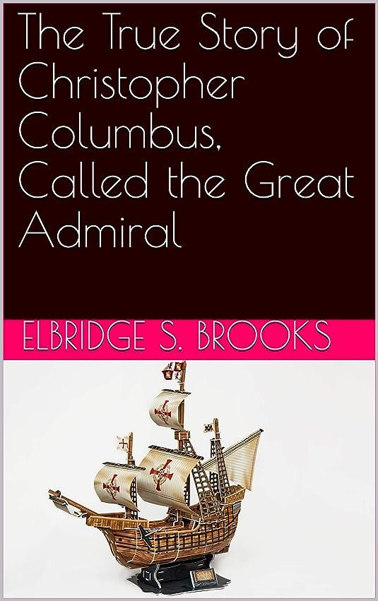 ダイバー給料乱すThe True Story of Christopher Columbus, Called the Great Admiral (English Edition)