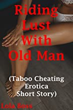 Riding Lust With Old Man: (Taboo Cheating Erotica Short Story)