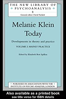 Melanie Klein Today, Volume 2: Mainly Practice: Developments in Theory and Practice (The New Library of Psychoanalysis)