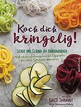 Koch dich kringelig!: Lecker und gesund im Handumdrehen (German Edition)