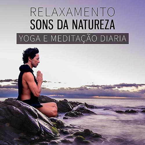 Relaxamento Sons da Natureza: Yoga e Meditação Diaria, Paz ...