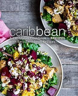 Caribbean Recipes: A Caribbean Cookbook with Easy Caribbean