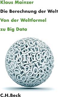 Die Berechnung der Welt: Von der Weltformel zu Big Data (German Edition)