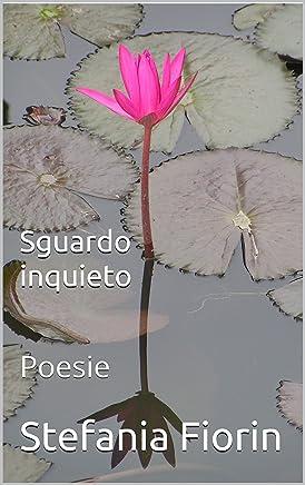 SGUARDO INQUIETO: Poesie