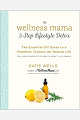 The Wellness Mama 5-Step Lifestyle Detox: The Essential DIY Guide to a Healthier, Cleaner, All-Natural Life Kindle Edition