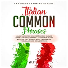 Italian Common Phrases: Learn Italian for Beginners in Your Car Like Crazy: Language Learning Lessons for Travel and Everyday: How to Speak Italian with Vocabulary and Conversations, Vol. 2