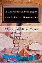 A Coordenação Pedagógica à luz da Gestão Democrática (Afrikaans Edition)