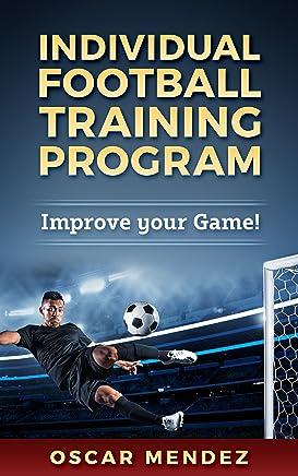 Individual Football Training Program: Improve your Game! (English Edition)