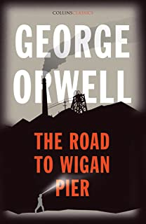The Road to Wigan Pier: The Internationally Best Selling Author of Animal Farm and 1984