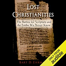 Lost Christianities: The Battles of Scripture and the Faiths We Never Knew