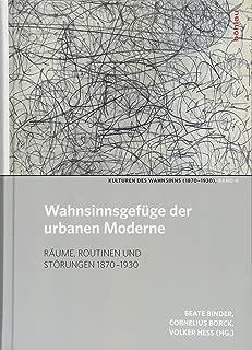 Wahnsinnsgefuge Der Urbanen Moderne: Raume, Routinen Und Strukturen 1870-1930 (Kulturen Des Wahnsinns (1870-1930)) (German Edition)