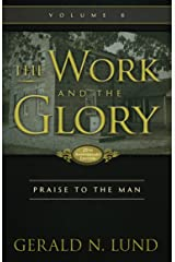 The Work and the Glory - Volume 6 - Praise to the Man Kindle Edition
