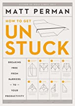 How to Get Unstuck: Breaking Free from Barriers to Your Productivity