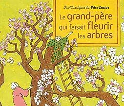 Le grand-pere qui faisait fleurir les arbres - conte de la tradition japonaise (Albums du Père Castor)
