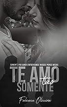 Te Amo Tão Somente (Te Amo Te Odiando Livro 3) (Portuguese Edition)