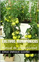 Cultivos hidropónicos: Manual de productividad (Spanish Edition)