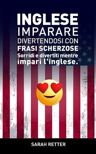 INGLESE: IMPARARE DIVERTENDOSI CON FRASI SCHERZOSE: Sorridi e divertiti mentre impari l'Inglese. (Italian Edition)