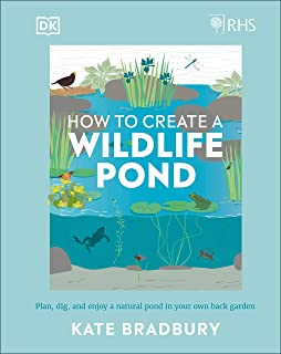 RHS How to Create a Wildlife Pond: Plan, dig, and enjoy a natural pond in your own back garden