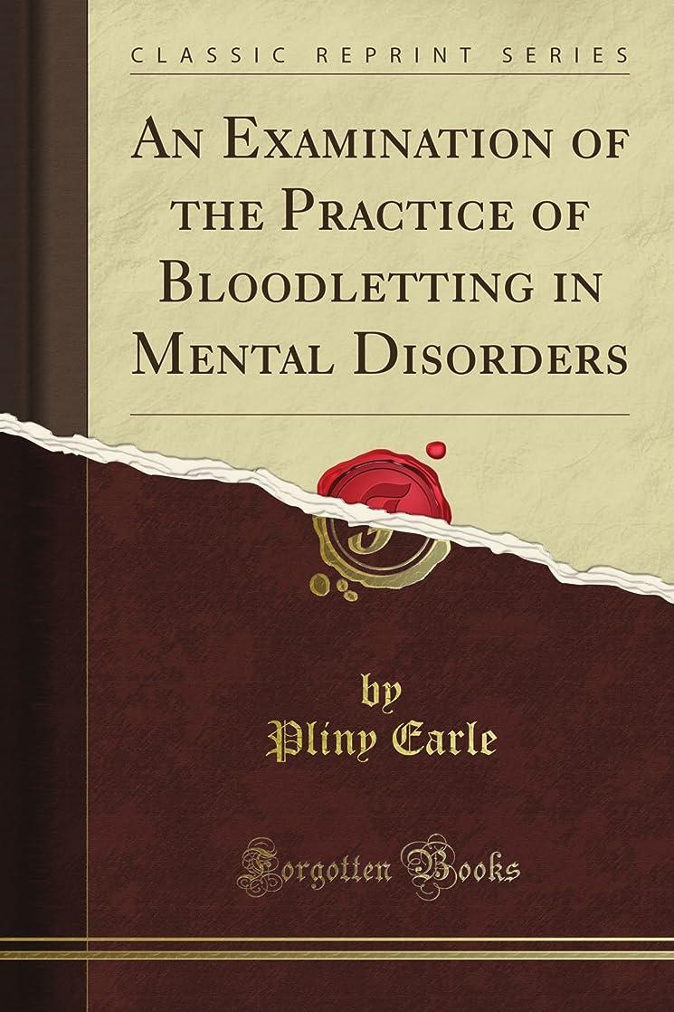 排出おしゃれな剃るAn Examination of the Practice of Bloodletting in Mental Disorders (Classic Reprint)