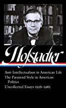 Richard Hofstadter: Anti-Intellectualism in American Life, The Paranoid Style in American Politics, Uncollected Essays 195...